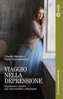 Viaggio nella depressione. Esplorarne i confini per riconoscerla e affrontarla - Claudio Mencacci,Scaccabarozzi Paola - copertina