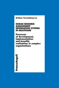 Human resource management information systems in healthcare. Processes of development, inplementation and benefits realization in complex organizations