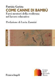 Come canne di bambù. Farsi mentori della resilienza nel lavoro educativo - Patrizia Garista - ebook