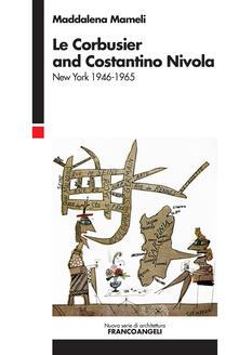 Le Corbusier and Costantino Nivola. New York 1946-1965