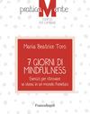 7 giorni di mindfulness. Esercizi per ritrovare se stessi in un mondo frenetico
