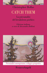 Catch them. La psicoanalisi del breakdown psichico - Bollas Christopher - wuz.it