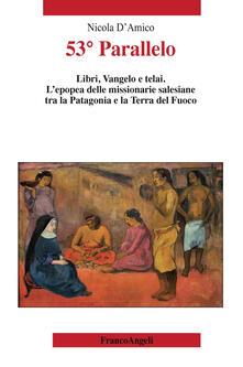 Amatigota.it 53° Parallelo. Libri, Vangelo e telai. L'epopea delle missionarie salesiane tra la Patagonia e la Terra del Fuoco Image