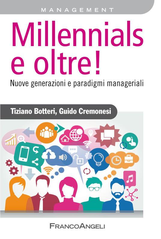 Millennials e oltre! Nuove generazioni e paradigmi manageriali - Tiziano Botteri,Guido Cremonesi - copertina