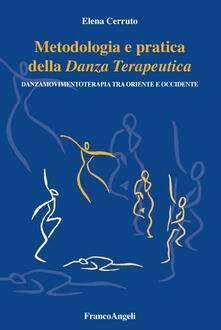 Fondazionesergioperlamusica.it Metodologia e pratica della danza terapeutica. Danzamovimentoterapia tra Oriente e Occidente Image