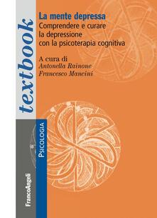 La mente depressa. Comprendere e curare la depressione con la psicoterapia cognitiva - copertina