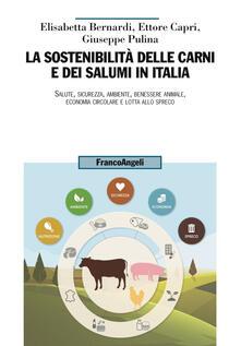 La sostenibilità delle carni e dei salumi in Italia. Salute, sicurezza, ambiente, benessere animale, economia circolare e lotta allo spreco.pdf