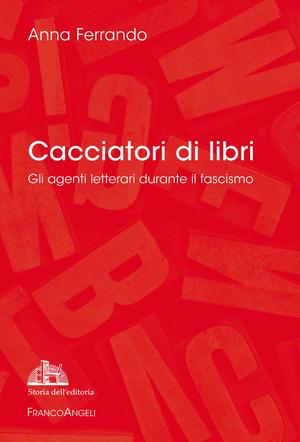 Cacciatori di libri. Gli agenti letterari durante il fascismo