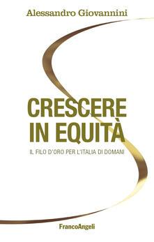Crescere in equità. Il filo d'oro per l'Italia di domani - Alessandro Giovannini - copertina