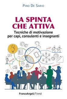 La spinta che attiva. Tecniche di motivazione per capi, consulenti e insegnanti.pdf