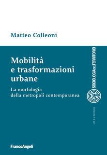 Mobilità e trasformazioni urbane. La morfologia della metropoli contemporanea.pdf