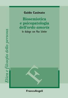 Biosemiotica e psicopatologia dell'«ordo amoris». In dialogo con Max Scheler Book Cover