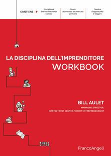 La disciplina dellimprenditore. 24 passi per una startup di successo. Workbook.pdf