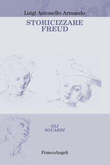 Storicizzare Freud - Luigi Antonello Armando - copertina