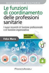 Le Le funzioni di coordinamento delle professioni sanitarie. I nuovi incarichi di funzione professionale e di funzione organizzativa - Marra Felice - wuz.it