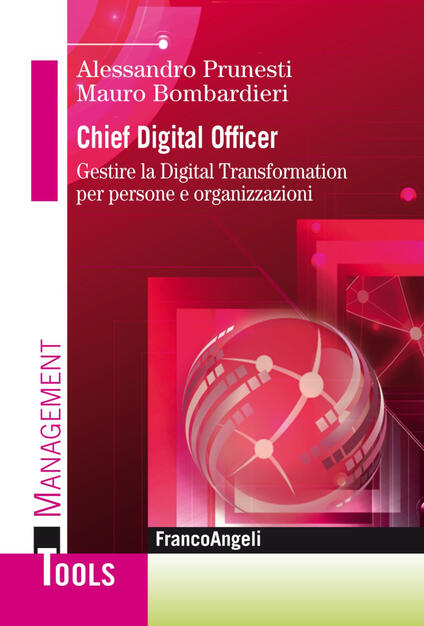 Chief digital officer. Gestire la digital transformation per persone e organizzazioni - Mauro Bombardieri,Alessandro Prunesti - copertina