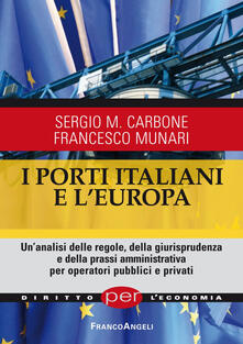 Milanospringparade.it I porti italiani e l'Europa. Un'analisi delle regole, della giurisprudenza e della prassi amministrativa per operatori pubblici e privati Image