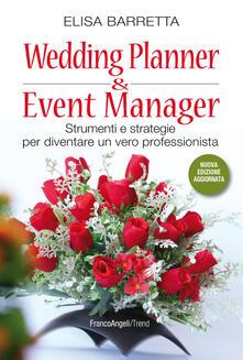 Wedding planner & event manager. Strumenti e strategie per diventare un vero professionista. Nuova ediz. - Elisa Barretta - copertina