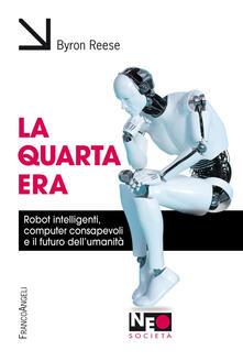 Writersfactory.it La quarta era. Robot intelligenti, computer consapevoli e il futuro dell'umanità Image
