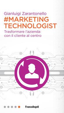 #marketing technologist. Trasformare l'azienda con il cliente al centro - Gianluigi Zarantonello - copertina