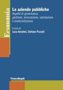 Le aziende pubbliche. Aspetti di governance, gestione, misurazione, valutazione e rendicontazione.pdf
