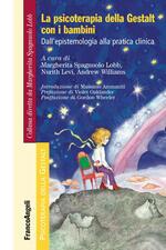 La psicoterapia della Gestalt con i bambini. Dall'epistemologia alla pratica clinica