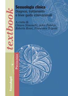 Sessuologia clinica. Diagnosi, trattamento e linee guida internazionali - Chiara Simonelli,Adele Fabrizi,Roberta Rossi - copertina