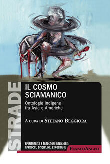Il cosmo sciamanico. Ontologie indigene fra Asia e Americhe.pdf