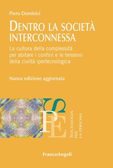 Dentro la società interconnessa. La cultura della complessità per abitare i confini e le tensioni della civiltà ipertecnologica.pdf