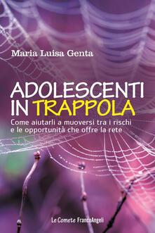 Adolescenti in trappola. Come aiutarli a muoversi tra i rischi e le opportunità che offre la rete.pdf
