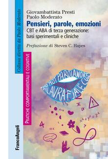 Pensieri, parole, emozioni. CBT e ABA di terza generazione: basi sperimentali e cliniche - Giovambattista Presti,Paolo Moderato - copertina