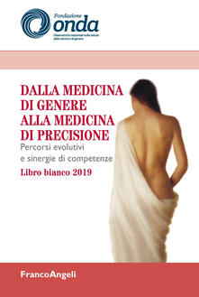 Dalla medicina di genere alla medicina di precisione. Percorsi evolutivi e sinergie di competenze. Libro bianco 2019.pdf