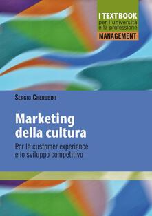 Marketing della cultura. Per la customer experience e lo sviluppo competitivo.pdf