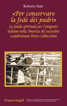 Winniearcher.com Per conservare la fede dei padri. La Guida spirituale per l'emigrato italiano nella America del sacerdote scalabriniano Pietro Colbacchini Image