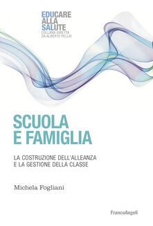 Scuola e famiglia. La costruzione dell'alleanza e la gestione della classe - Michela Fogliani - copertina