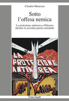 Listadelpopolo.it Sotto l'offesa nemica. La protezione antiaerea a Palermo durante la seconda guerra mondiale Image
