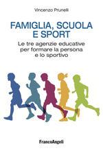 Famiglia, scuola e sport. Le tre agenzie educative per formare la persona e lo sportivo