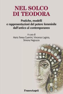 Nel solco di Teodora. Pratiche, modelli e rappresentazioni del potere femminile dallantico al contemporaneo.pdf