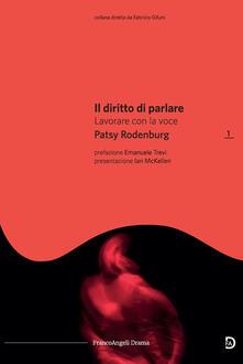 Il diritto di parlare. Lavorare con la voce - Patsy Rodenburg,Alexandros Giannakoulas - ebook