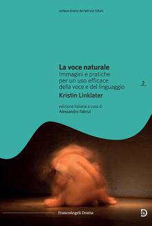 La voce naturale. Immagini e pratiche per un uso efficace della voce e del linguaggio - Kristin Linklater,Alessandro Fabrizi - ebook