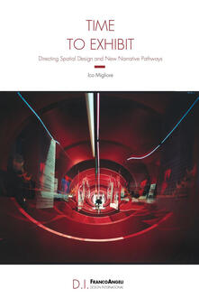 Time to exhibit. Directing spatial design and new narrative pathways - Ico Migliore - ebook
