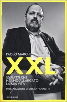XXL. 50 piatti che hanno allargato la mia vita - Paolo Marchi - copertina