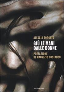 Libro Giù le mani dalle donne Alessia Sorgato