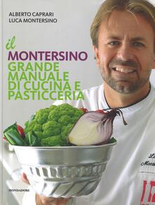 Il Montersino. Grande manuale di cucina e pasticceria - Alberto Caprari,Luca Montersino - copertina