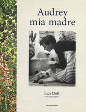 Libro Audrey mia madre Luca Dotti Luigi Spinola