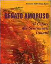 Renato Amoruso. Il colore dei sentimenti umani. Ediz. italiana, inglese, francese e spagnola