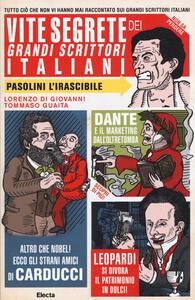Libro Vite segrete dei grandi scrittori italiani. Tutto ciò che non vi hanno mai raccontato sui grandi scrittori italiani Tommaso Guaita Lorenzo Di Giovanni