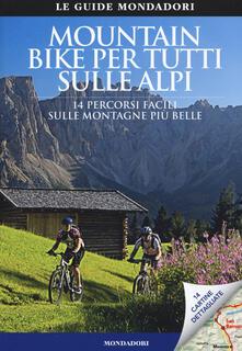 Mountain bike per tutti sulle Alpi. 14 percorsi facili sulle montagne più belle.pdf