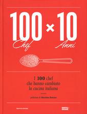 100 chef x 10 anni. I 100 chef che hanno cambiato la cucina italiana