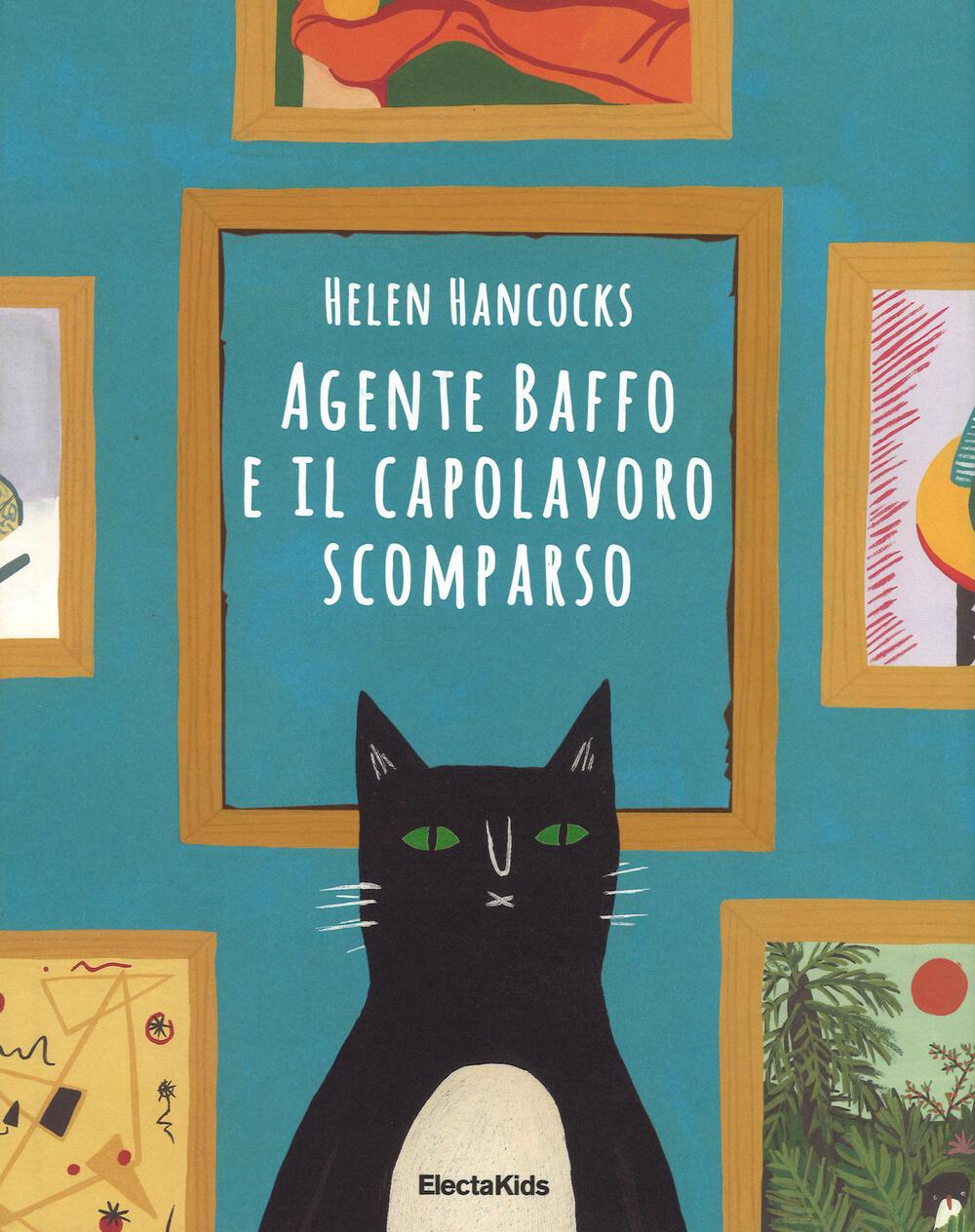 Agente Baffo e il capolavoro scomparso - Helen Hancocks - Libro - Mondadori Electa - Electa Kids ...